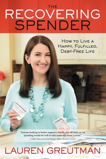 The Recovering Spender - How to Live a Happy, Fulfilled, Debt-Free Life eBook by Lauren Greutman