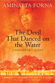 The Devil That Danced on the Water - A Daughter's Quest ebook by Aminatta Forna