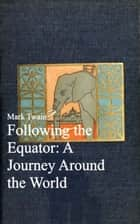 Following the Equator: A Journey Around the World ebook by