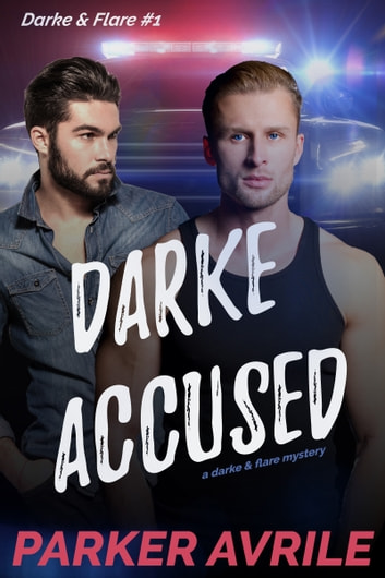 Darke Accused - A Darke and Flare Mystery ebook by Parker Avrile