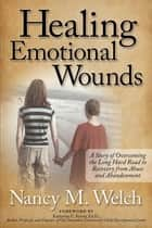 Healing Emotional Wounds ebook by Nancy M. Welch