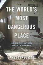 The World's Most Dangerous Place ebook by James Fergusson