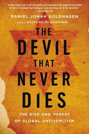 The Devil That Never Dies - The Rise and Threat of Global Antisemitism ebook by Daniel Jonah Goldhagen