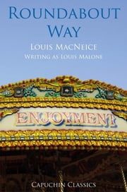 Roundabout Way ebook by Louis MacNeice,Jon Stallworthy