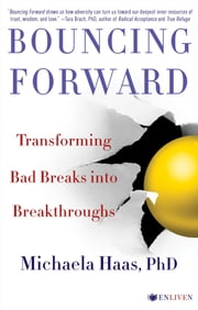 Bouncing Forward - The Science of Cultivating Resilience Through Trauma and Stress ebook by Michaela Haas, PhD