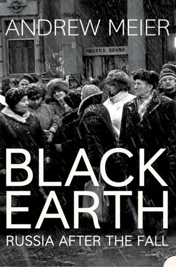 Black Earth: A journey through Russia after the fall eBook by Andrew Meier