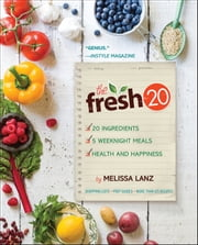 The Fresh 20 - 20-Ingredient Meal Plans for Health and Happiness 5 Nights a Week ebook by Melissa Lanz