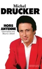 Hors antenne - Conversation avec Maurice Achard ebook by Michel Drucker