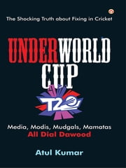 UnderWorld Cup : The Shocking Truth about Fixing in Cricket ebook by Atul Kumar