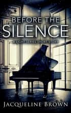 Before The Silence ebook by Jacqueline Brown