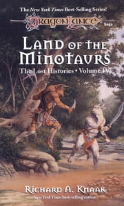 Land of the Minotaurs - The Lost Histories, Book 4 ebook by richard a. Knaak