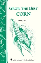 Grow the Best Corn - Storey's Country Wisdom Bulletin A-68 ebook by Nancy Bubel