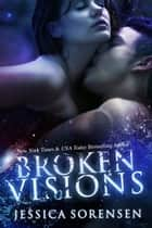 Broken Visions (Shattered Promises, #3) ebook by Jessica Sorensen