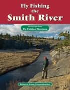 Fly Fishing the Smith River - An Excerpt from Fly Fishing Montana ebook by Brian Grossenbacher, Jenny Grossenbacher