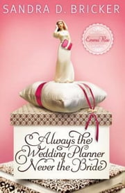 Always the Wedding Planner, Never the Bride - An Emma Rae Creation ebook by Sandra D. Bricker