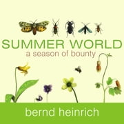 Summer World - A Season of Bounty audiobook by Bernd Heinrich