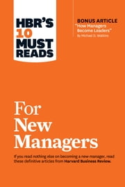 "HBR's 10 Must Reads for New Managers (with bonus article ""How Managers Become Leaders"" by Michael D. Watkins) (HBR's 10 Must Reads) ebook by Harvard Business Review, Linda A. Hill, Herminia Ibarra,..."