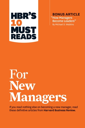 "HBR's 10 Must Reads for New Managers (with bonus article ""How Managers Become Leaders"" by Michael D. Watkins) (HBR's 10 Must Reads) ebook by Harvard Business Review,Linda A. Hill,Herminia Ibarra,Robert B. Cialdini,Daniel Goleman"