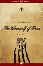 The Werewolf of Paris ebook by Guy Endore