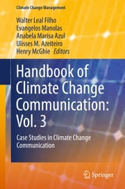 Handbook of Climate Change Communication: Vol. 3 - Case Studies in Climate Change Communication ebook by Walter Leal Filho, Evangelos Manolas, Anabela Marisa Azul,...