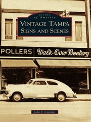Vintage Tampa Signs and Scenes ebook by John V. Cinchett