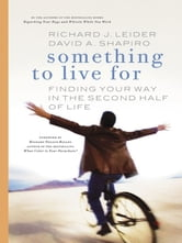 Something to Live For - Finding Your Way in the Second Half of Life ebook by Richard J. Leider,David Shapiro