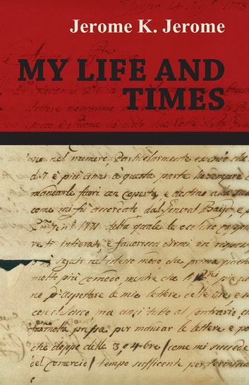 My Life and Times ebook by Jerome K. Jerome