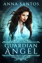 Guardian Angel (A Fallen Angel Novella) ebook by Anna Santos