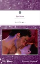 Kiss Or Kill ebook by Lyn Stone