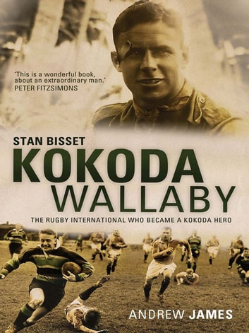 Kokoda Wallaby: Stan Bisset: the rugby international who became a Kokoda hero - Stan Bisset: the rugby international who became a Kokoda hero ebook by Andrew James