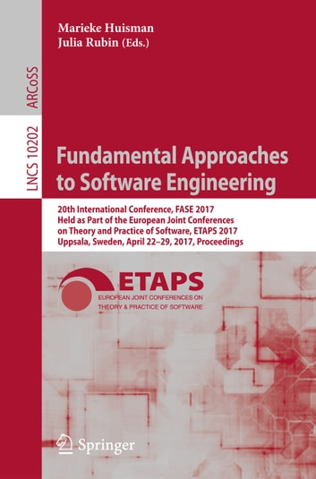 Fundamental Approaches to Software Engineering - 20th International Conference, FASE 2017, Held as Part of the European Joint Conferences on Theory and Practice of Software, ETAPS 2017, Uppsala, Sweden, April 22-29, 2017, Proceedings ebook by