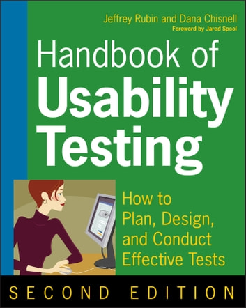 Handbook of Usability Testing - How to Plan, Design, and Conduct Effective Tests ebook by Jeffrey Rubin,Dana Chisnell