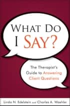 What Do I Say? ebook by Linda N. Edelstein,Charles A. Waehler