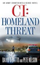 CI: Homeland Threat ebook by David DeBatto,Pete Nelson