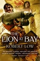 The Lion at Bay (The Kingdom Series) ebook by Robert Low