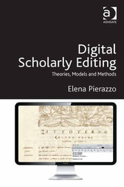 Digital Scholarly Editing - Theories, Models and Methods ebook by Dr Elena Pierazzo
