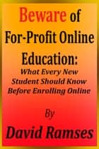 Beware of For-Profit Online Education: What Every New Student Should Know Before Enrolling Online ebook by David Ramses