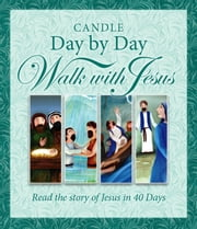 Candle Day by Day Walk with Jesus - The Story of Jesus Retold in 40 Days ebook by Juliet David