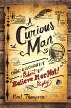 A Curious Man ebook by Neal Thompson
