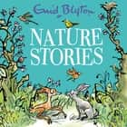 Nature Stories - Contains 30 classic tales audiobook by Enid Blyton