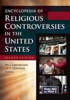 Encyclopedia of Religious Controversies in the United States [2 volumes] ebook by Jill Y. Crainshaw,Bill J Leonard