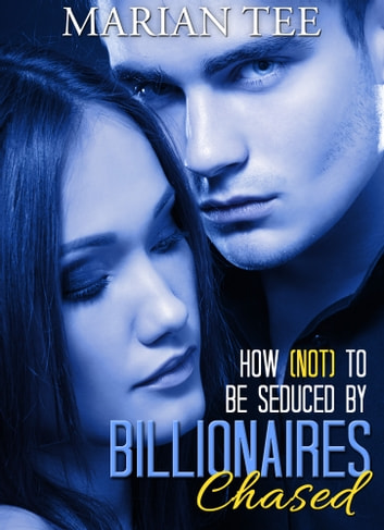 Chased - How Not To Be Seduced By Billionaires ebook by Marian Tee