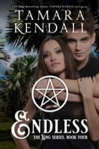 Endless - The King Quartet ebook by Tawdra Kandle, Tamara Kendall