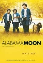 Alabama Moon ebook by Watt Key