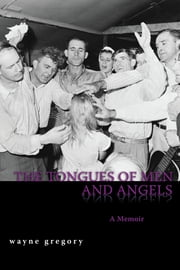 The Tongues of Men and Angels ebook by Wayne Gregory