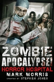 Zombie Apocalypse! Horror Hospital ebook by Stephen Jones,Mark Morris