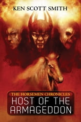 Host of the Armageddon (The Horsemen Chronicles Book 1) ebook by Ken Scott Smith