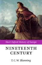 The Nineteenth Century - Europe 1789-1914 ebook by T. C. W. Blanning