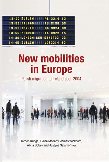 New Mobilities in Europe - Polish Migration to Ireland Post-2004 ebook by Torben Krings,Elaine Moriarty,James Wickham,Justyna Salamonska