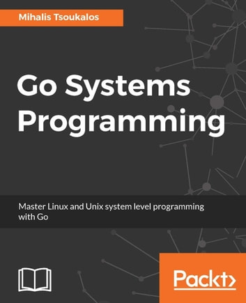 Go Systems Programming ebook by Mihalis Tsoukalos